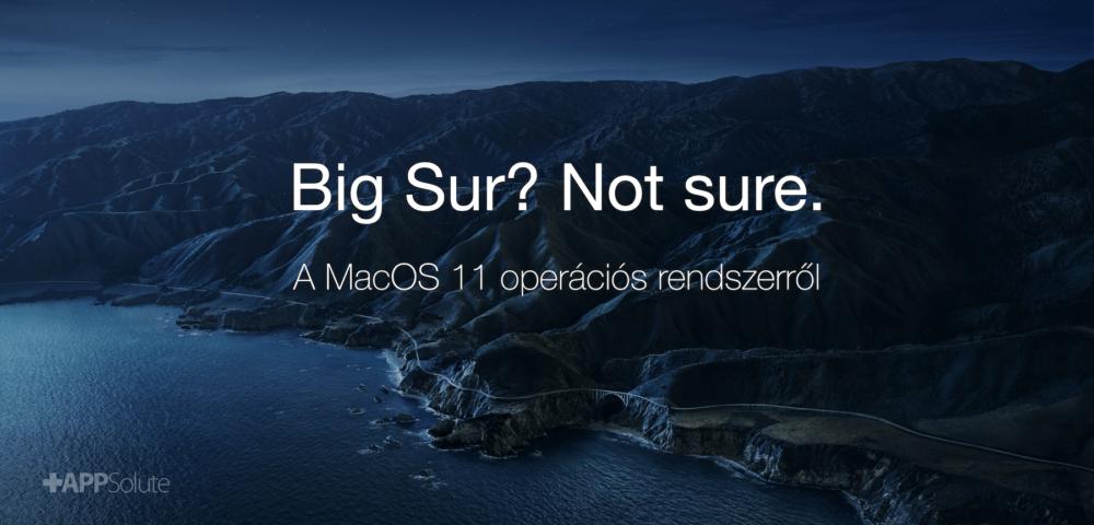 Big Sur. Not sure. Az új Apple MacOS 11 operációs rendszer